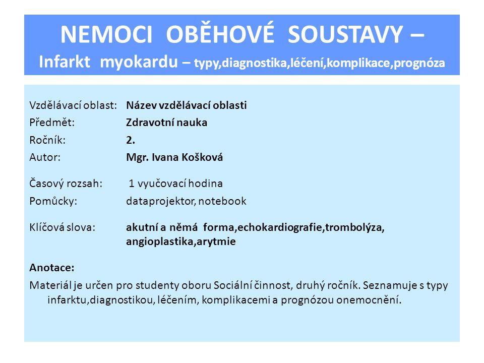 NEMOCI OBĚHOVÉ SOUSTAVY – Infarkt myokardu – typy,diagnostika,léčení,komplikace,prognóza Vzdělávací oblast:Název vzdělávací oblasti Předmět:Zdravotní