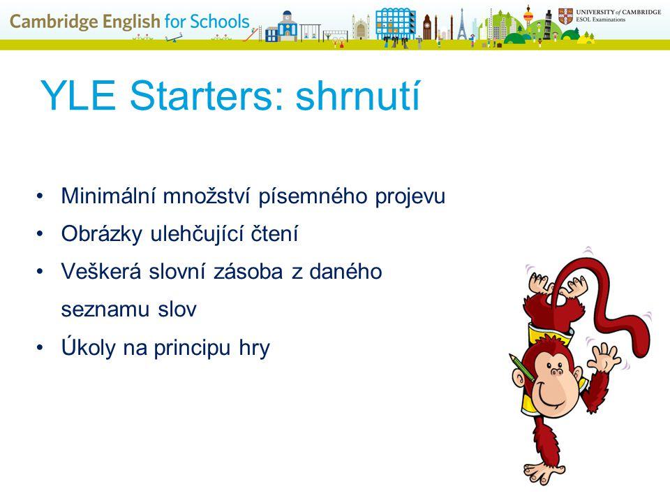 YLE Starters: shrnutí Minimální množství písemného projevu Obrázky ulehčující čtení Veškerá slovní zásoba z daného seznamu slov Úkoly na principu hry