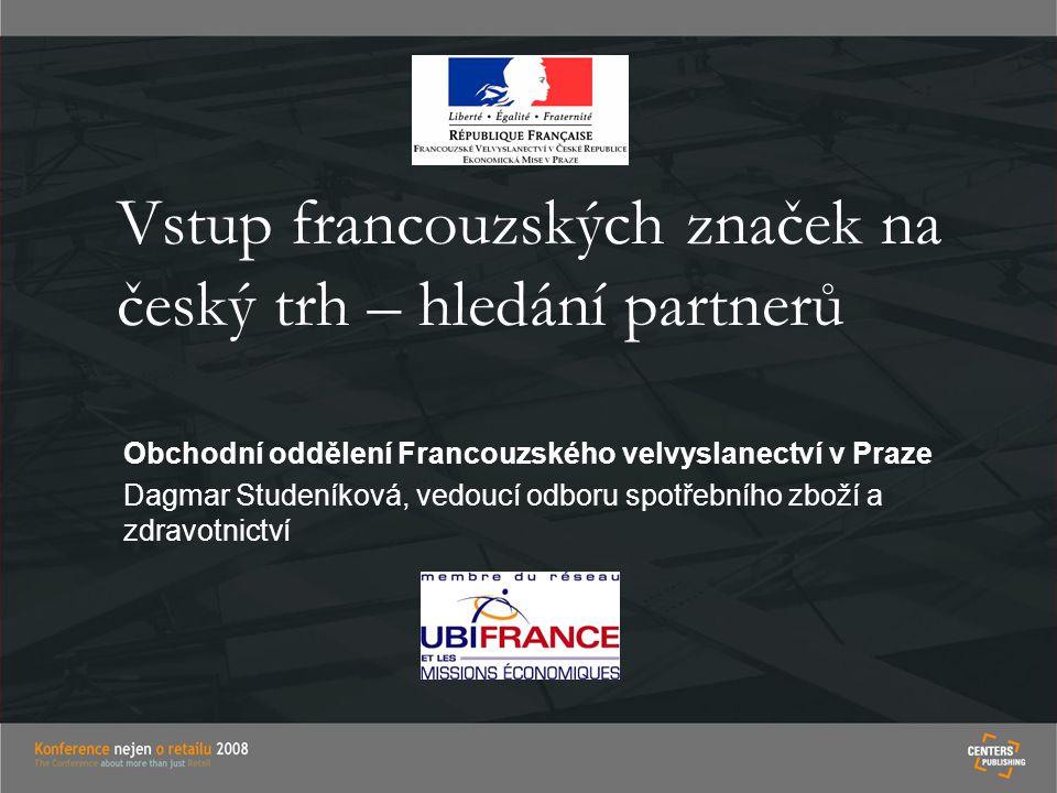 Vstup francouzských značek na český trh – hledání partnerů Obchodní oddělení Francouzského velvyslanectví v Praze Dagmar Studeníková, vedoucí odboru s