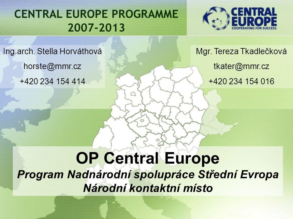 CENTRAL EUROPE PROGRAMME 2007-2013 OP Central Europe Program Nadnárodní spolupráce Střední Evropa Národní kontaktní místo Ing.arch.
