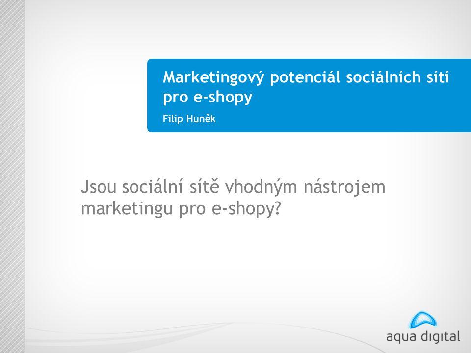 Marketingový potenciál sociálních sítí pro e-shopy Filip Huněk Jsou sociální sítě vhodným nástrojem marketingu pro e-shopy?