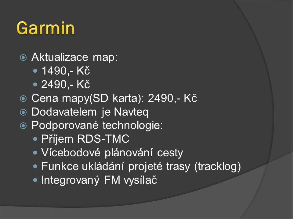  Aktualizace map: 1490,- Kč 2490,- Kč  Cena mapy(SD karta): 2490,- Kč  Dodavatelem je Navteq  Podporované technologie: Příjem RDS-TMC Vícebodové plánování cesty Funkce ukládání projeté trasy (tracklog) Integrovaný FM vysílač