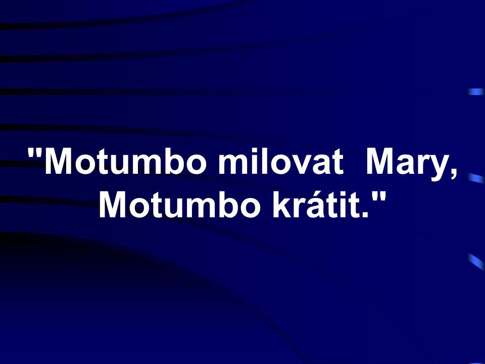 Motumbo milovat Mary, Motumbo krátit.