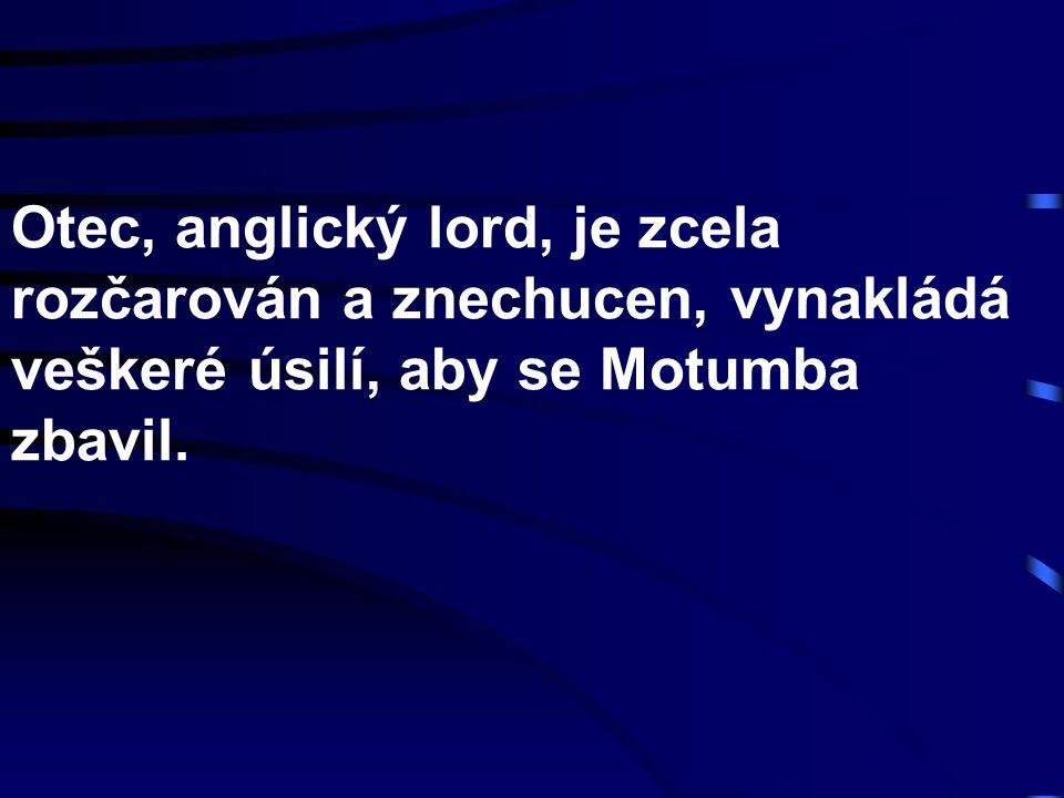 Otec, anglický lord, je zcela rozčarován a znechucen, vynakládá veškeré úsilí, aby se Motumba zbavil.