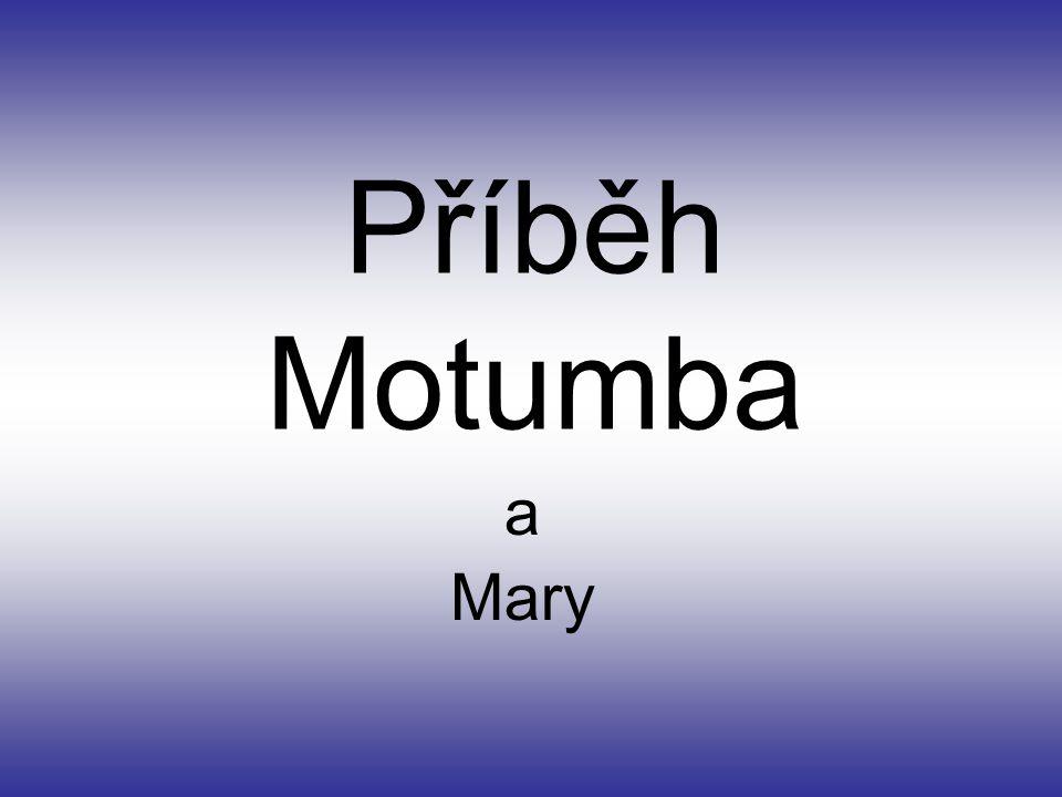 Byl jednou jeden Motumbo a ten jednou potkal Mary a zamiloval se do ní. Ona jeho cit opětovala.