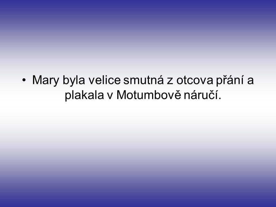 Mary byla velice smutná z otcova přání a plakala v Motumbově náručí.