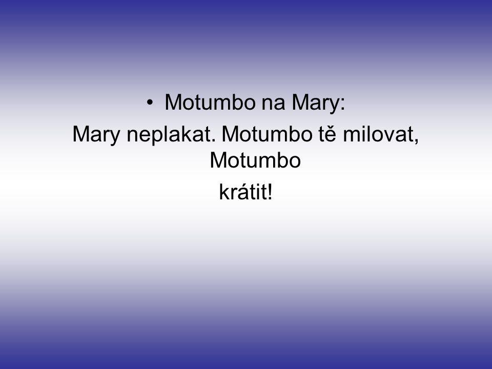 Motumbo na Mary: Mary neplakat. Motumbo tě milovat, Motumbo krátit!