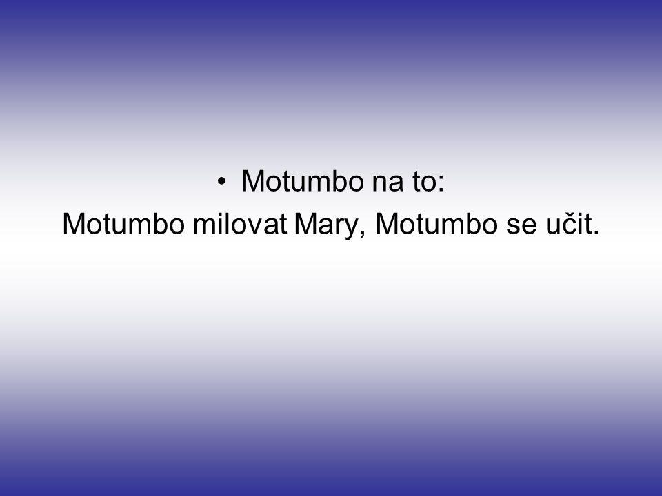 Motumbo na to: Motumbo milovat Mary, Motumbo se učit.