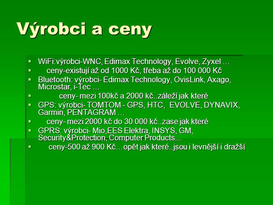 Výrobci a ceny  WiFi:výrobci-WNC, Edimax Technology, Evolve, Zyxel …  ceny-existují až od 1000 Kč, třeba až do 100 000 Kč  Bluetooth: výrobci- Edim