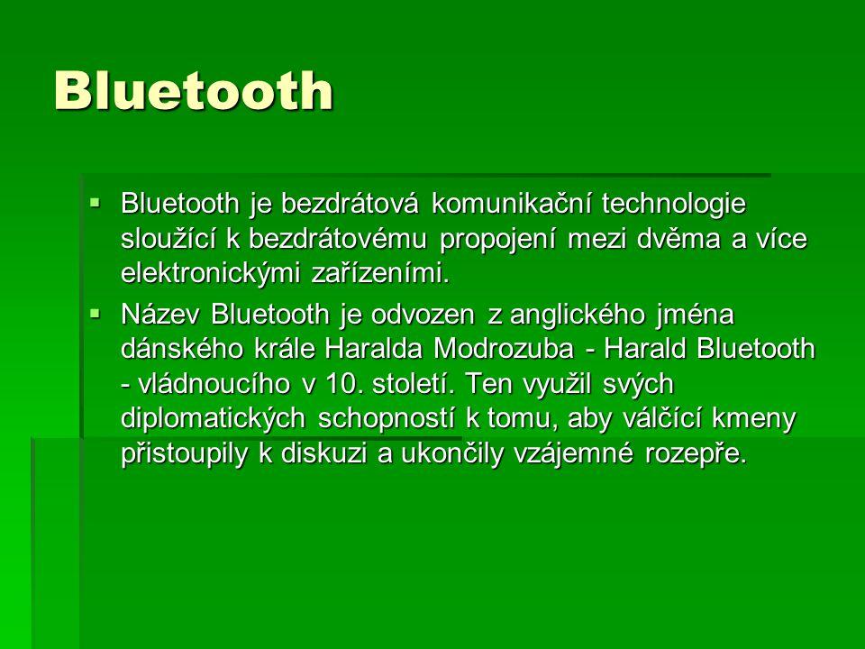 Bluetooth  Bluetooth je bezdrátová komunikační technologie sloužící k bezdrátovému propojení mezi dvěma a více elektronickými zařízeními.  Název Blu
