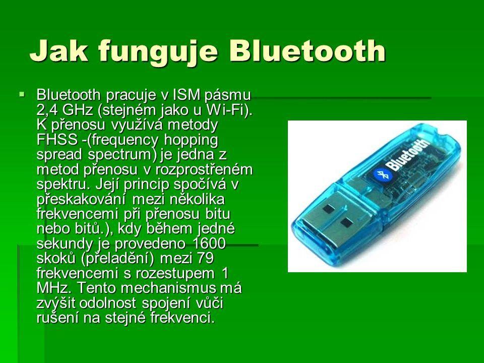 Jak funguje Bluetooth  Bluetooth pracuje v ISM pásmu 2,4 GHz (stejném jako u Wi-Fi). K přenosu využívá metody FHSS -(frequency hopping spread spectru