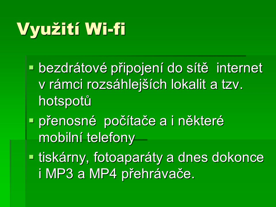 Využití Wi-fi  bezdrátové připojení do sítě internet v rámci rozsáhlejších lokalit a tzv. hotspotů  přenosné počítače a i některé mobilní telefony 