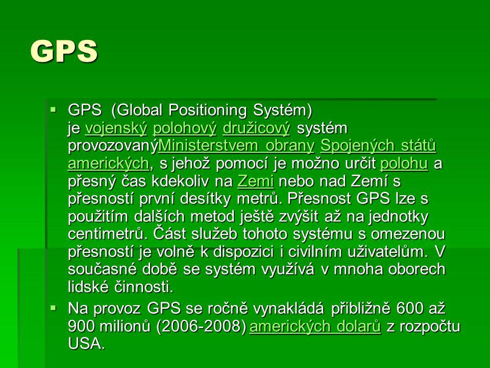 GPS  GPS (Global Positioning Systém) je vojenský polohový družicový systém provozovanýMinisterstvem obrany Spojených států amerických, s jehož pomocí