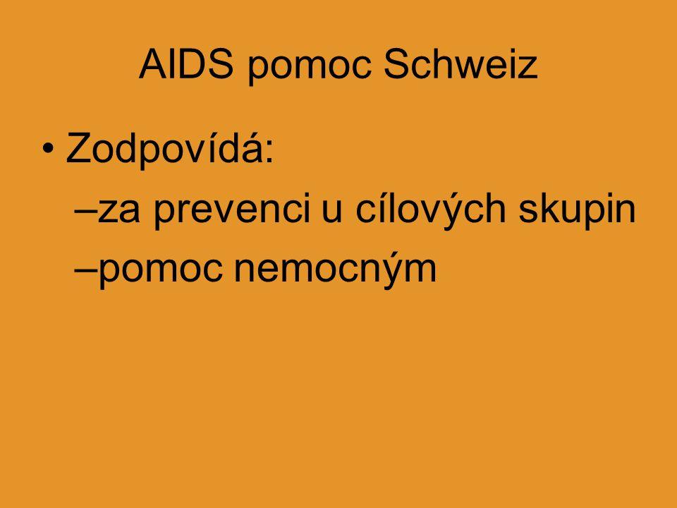 AIDS pomoc Schweiz Zodpovídá: –za prevenci u cílových skupin –pomoc nemocným