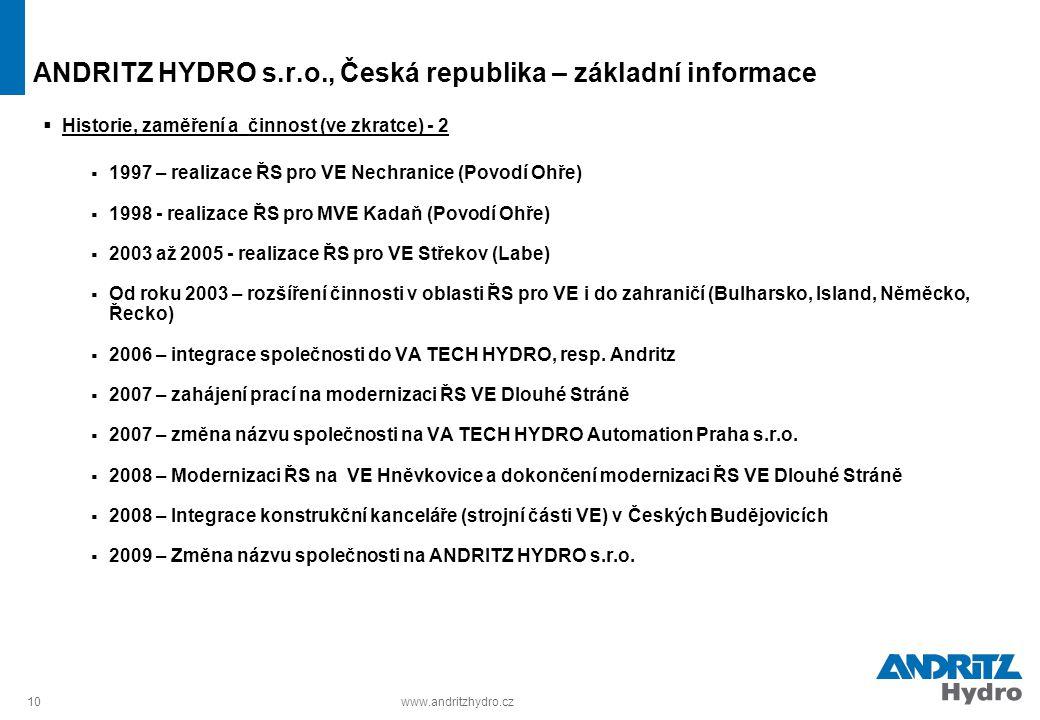 10www.andritzhydro.cz ANDRITZ HYDRO s.r.o., Česká republika – základní informace  Historie, zaměření a činnost (ve zkratce) - 2  1997 – realizace ŘS