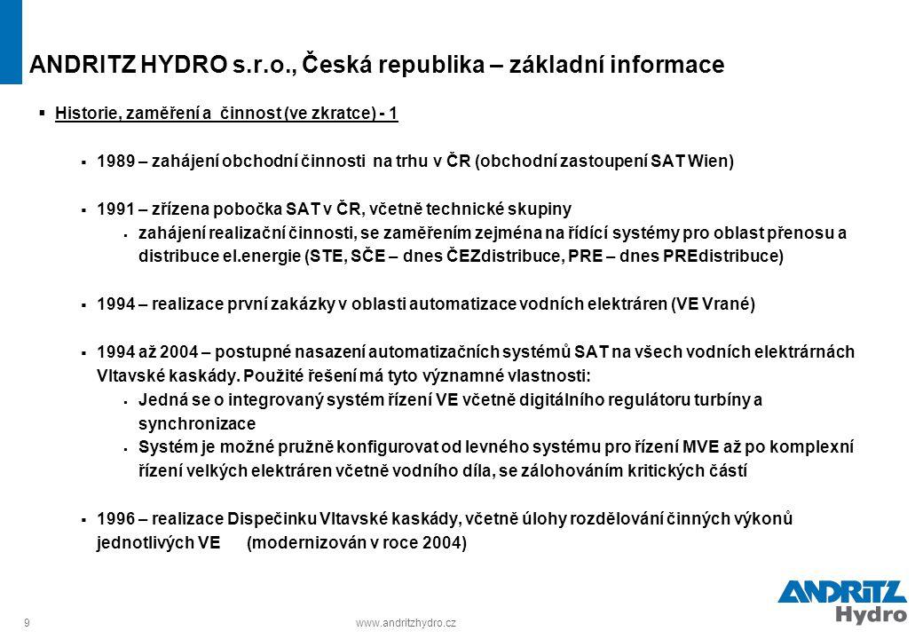 9www.andritzhydro.cz ANDRITZ HYDRO s.r.o., Česká republika – základní informace  Historie, zaměření a činnost (ve zkratce) - 1  1989 – zahájení obch