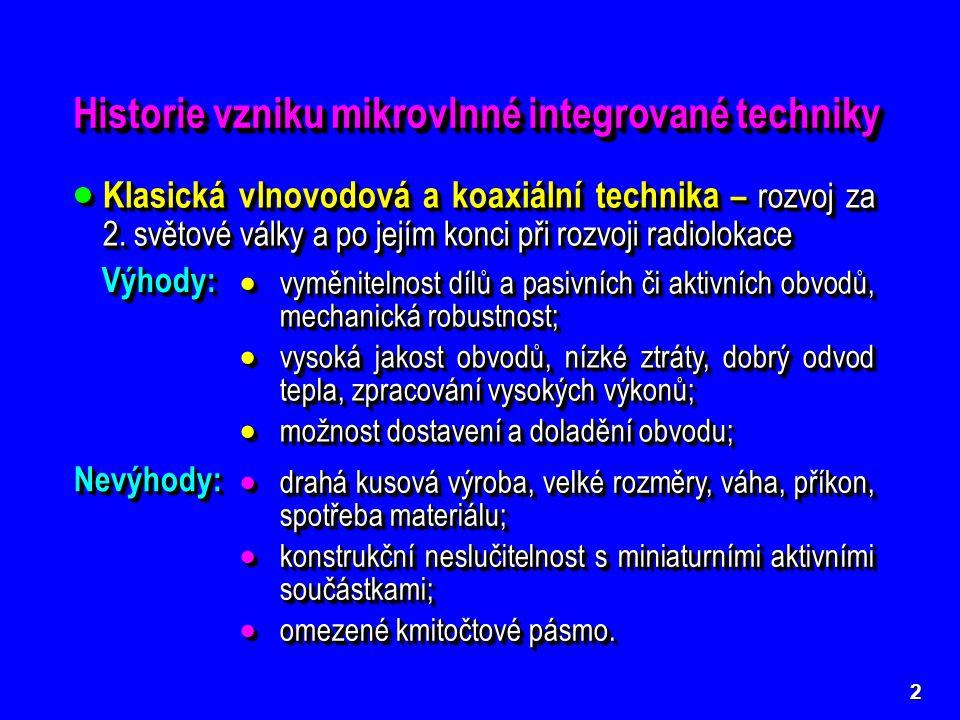 23 Na vyšších kmitočtech ( cca od 6 ÷ 8 GHz ) se začíná uplatňovat disperze základní elektromagnetické vlny v nesymetrickém mikro- páskovém vedení, tj.