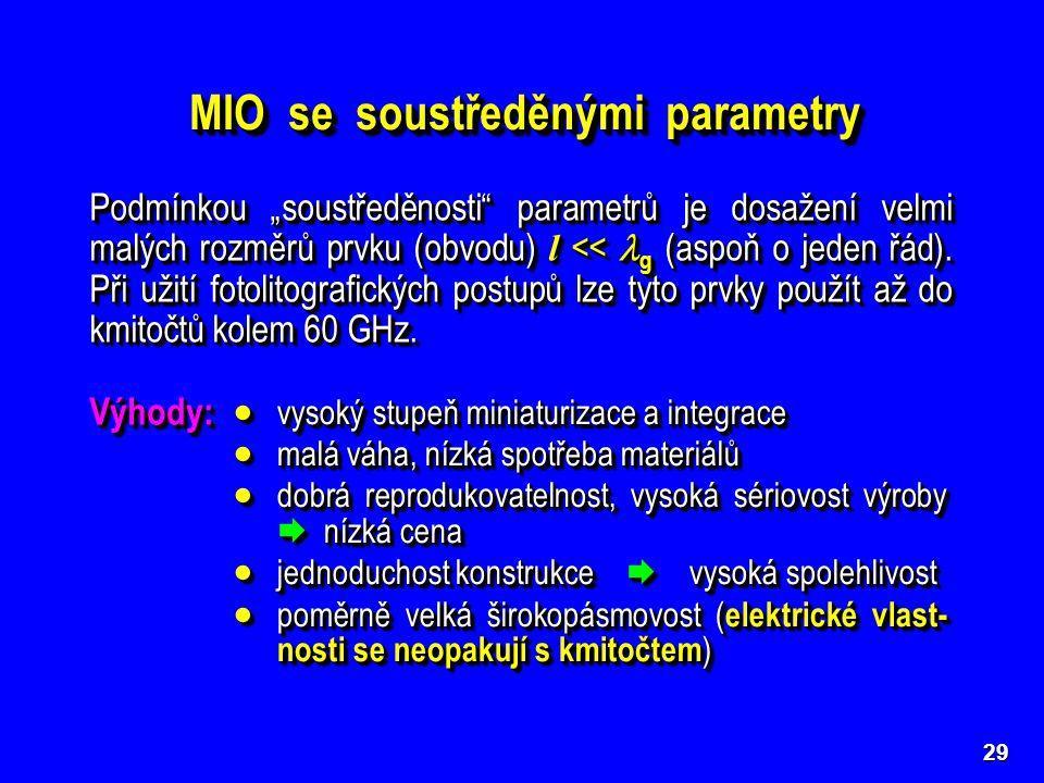 """29 MIO se soustředěnými parametry Podmínkou """"soustředěnosti"""" parametrů je dosažení velmi malých rozměrů prvku (obvodu) l << g (aspoň o jeden řád). Při"""