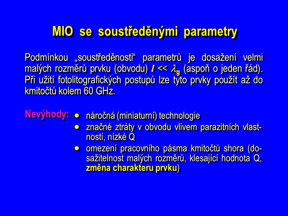 Nevýhody:Nevýhody:  náročná (miniaturní) technologie  značné ztráty v obvodu vlivem parazitních vlast- ností, nízké Q  omezení pracovního pásma kmi