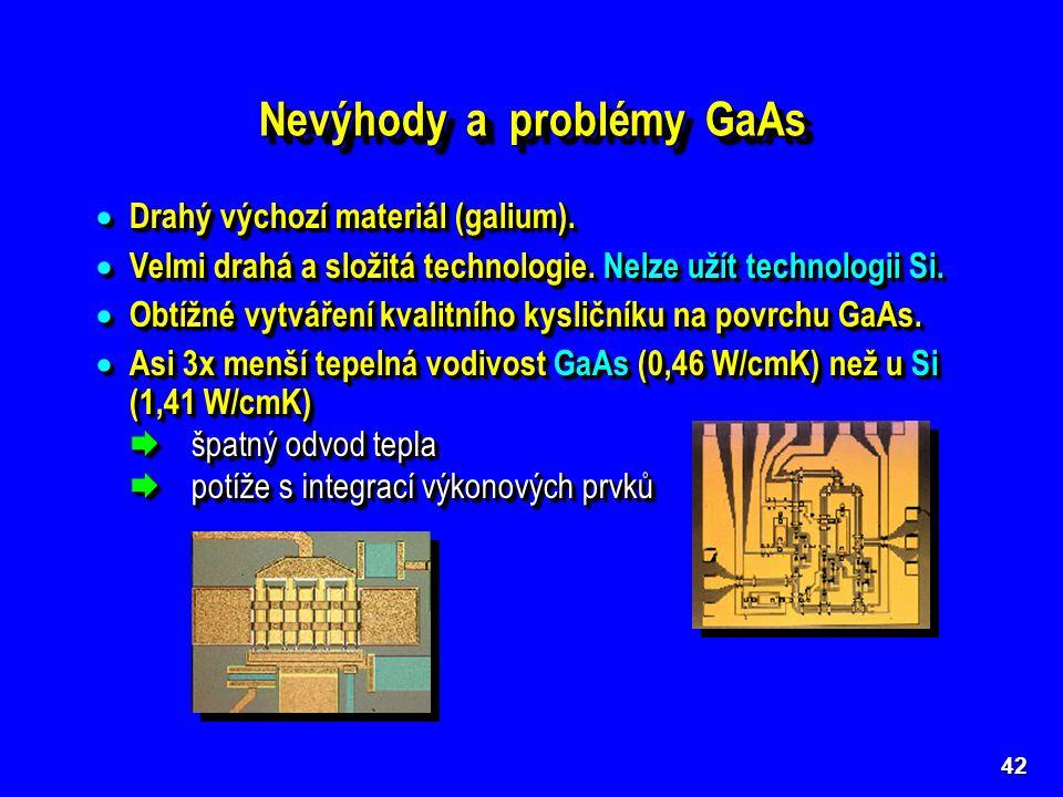 42 Nevýhody a problémy GaAs  Drahý výchozí materiál (galium).  Velmi drahá a složitá technologie. Nelze užít technologii Si.  Obtížné vytváření kva