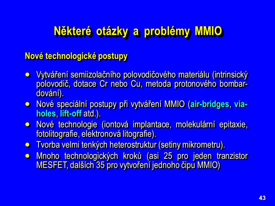 43 Některé otázky a problémy MMIO Nové technologické postupy  Vytváření semiizolačního polovodičového materiálu (intrinsický polovodič, dotace Cr neb