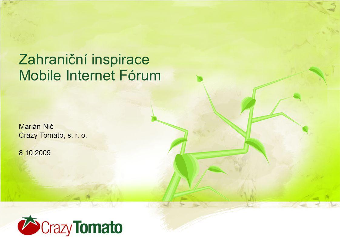 Zahraniční inspirace Mobile Internet Fórum Marián Nič Crazy Tomato, s. r. o. 8.10.2009