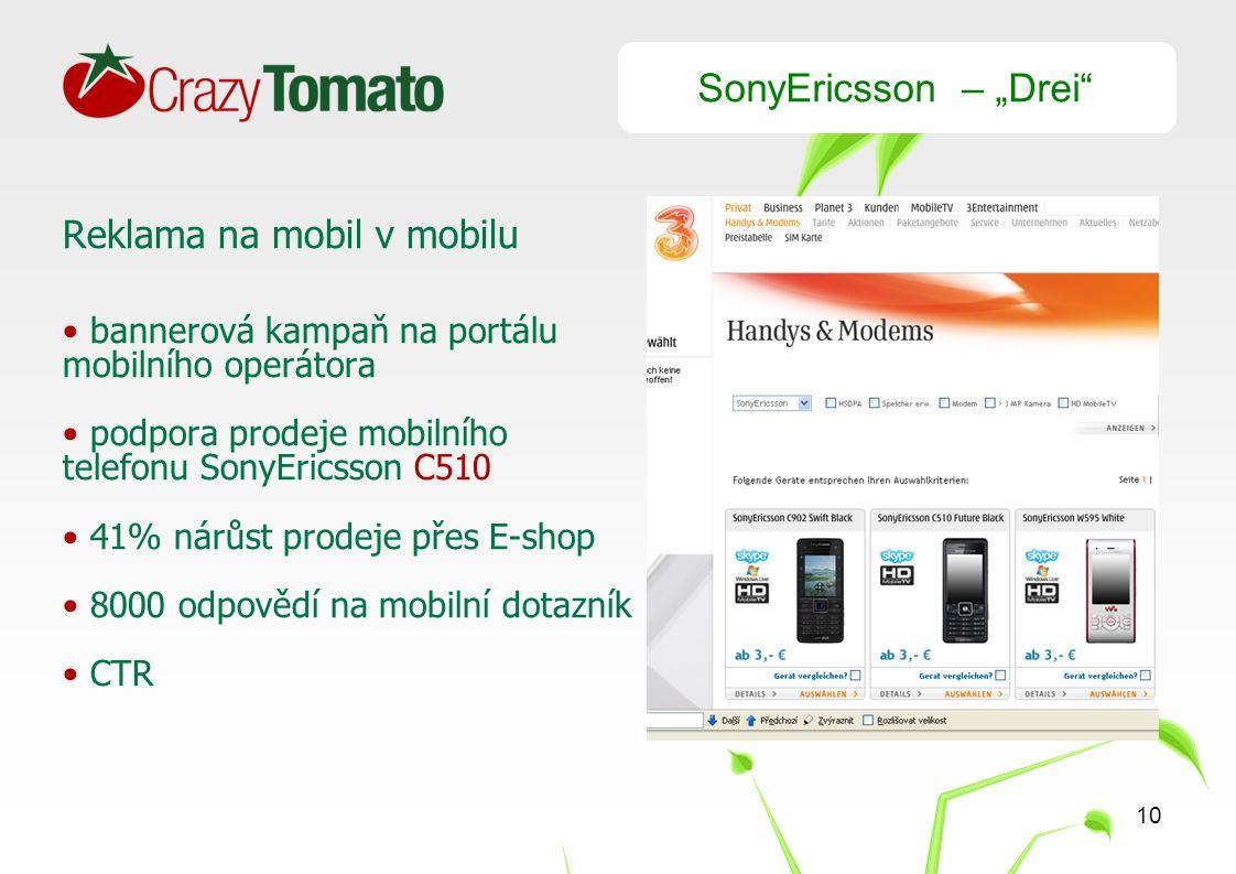 """10 SonyEricsson – """"Drei Reklama na mobil v mobilu bannerová kampaň na portálu mobilního operátora podpora prodeje mobilního telefonu SonyEricsson C510 41% nárůst prodeje přes E-shop 8000 odpovědí na mobilní dotazník CTR"""