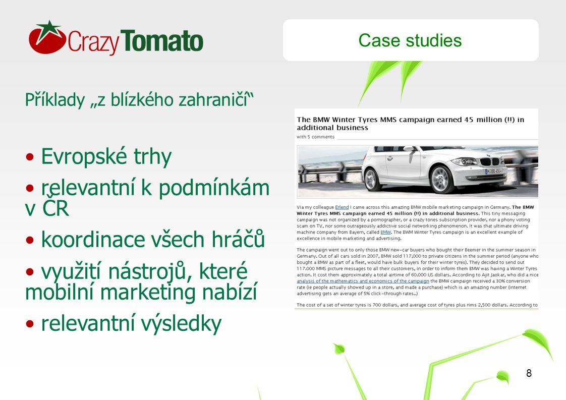 """8 Case studies Příklady """"z blízkého zahraničí Evropské trhy relevantní k podmínkám v ČR koordinace všech hráčů využití nástrojů, které mobilní marketing nabízí relevantní výsledky"""