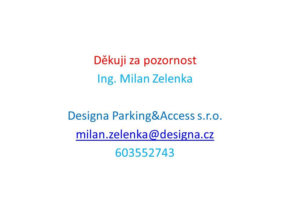 Děkuji za pozornost Ing. Milan Zelenka Designa Parking&Access s.r.o.