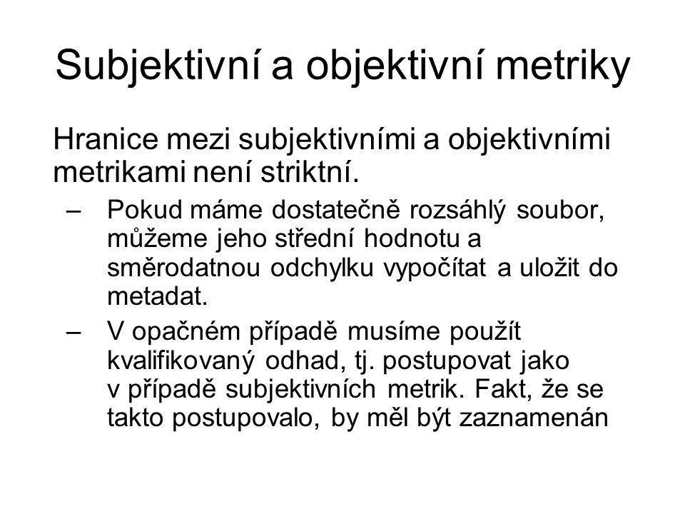 Subjektivní a objektivní metriky Hranice mezi subjektivními a objektivními metrikami není striktní.