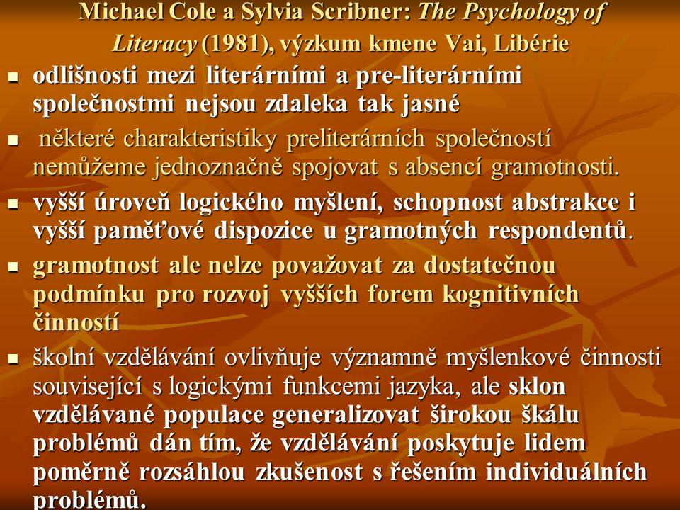 Michael Cole a Sylvia Scribner: The Psychology of Literacy (1981), výzkum kmene Vai, Libérie odlišnosti mezi literárními a pre-literárními společnostmi nejsou zdaleka tak jasné odlišnosti mezi literárními a pre-literárními společnostmi nejsou zdaleka tak jasné některé charakteristiky preliterárních společností nemůžeme jednoznačně spojovat s absencí gramotnosti.