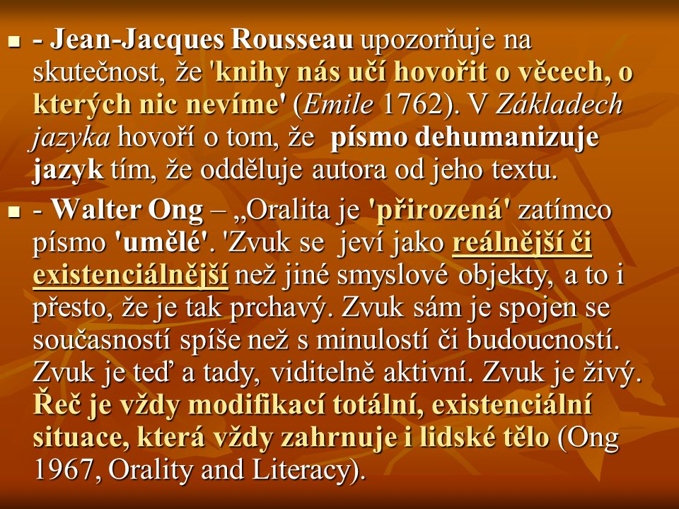 - Jean-Jacques Rousseau upozorňuje na skutečnost, že knihy nás učí hovořit o věcech, o kterých nic nevíme (Emile 1762).