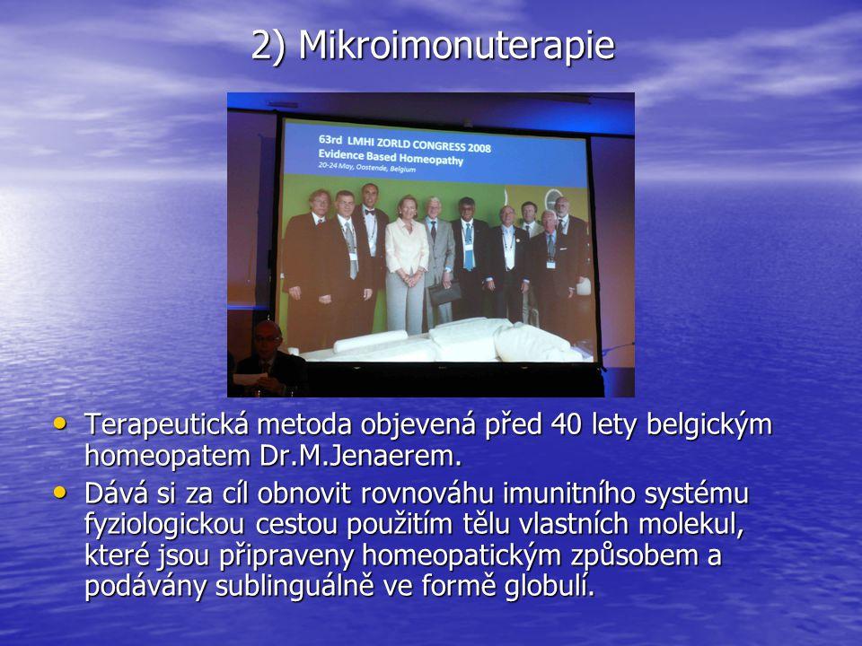 2) Mikroimonuterapie Terapeutická metoda objevená před 40 lety belgickým homeopatem Dr.M.Jenaerem. Terapeutická metoda objevená před 40 lety belgickým