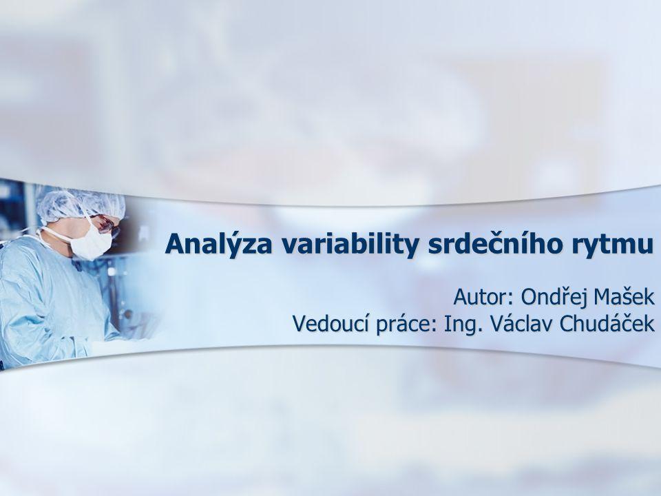 Analýza variability srdečního rytmu Autor: Ondřej Mašek Vedoucí práce: Ing. Václav Chudáček