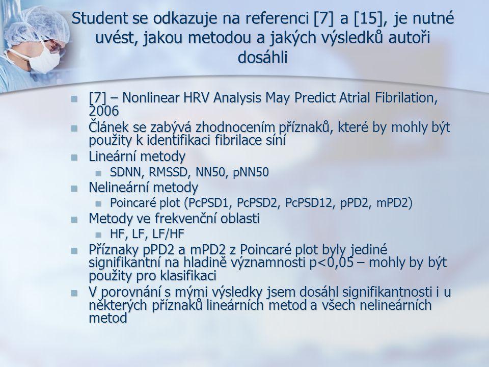 Student se odkazuje na referenci [7] a [15], je nutné uvést, jakou metodou a jakých výsledků autoři dosáhli [7] – Nonlinear HRV Analysis May Predict A