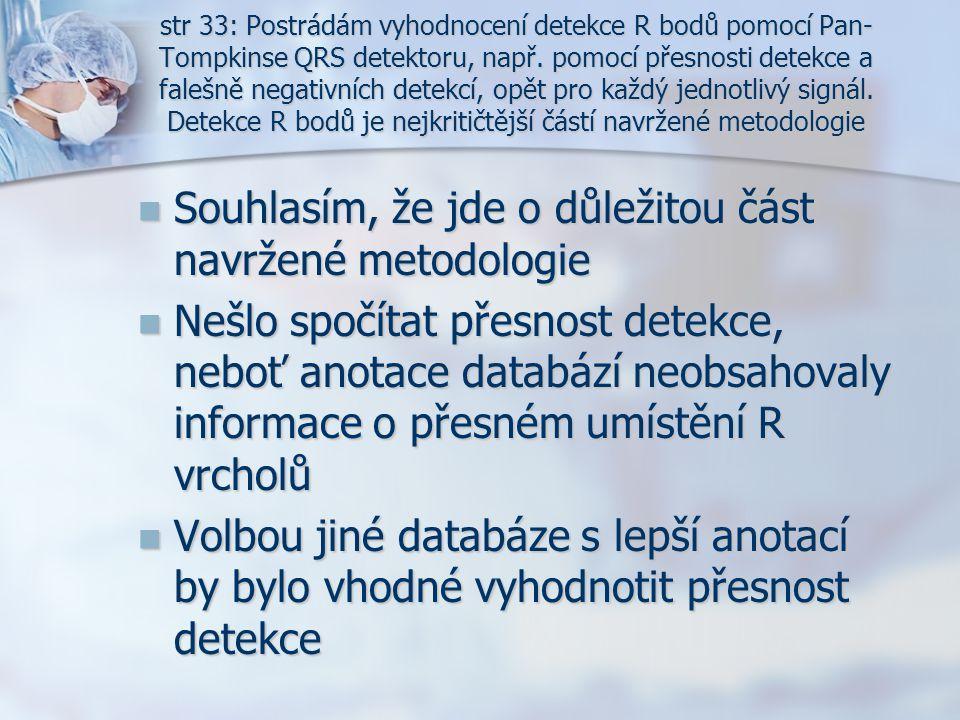str 33: Postrádám vyhodnocení detekce R bodů pomocí Pan- Tompkinse QRS detektoru, např. pomocí přesnosti detekce a falešně negativních detekcí, opět p