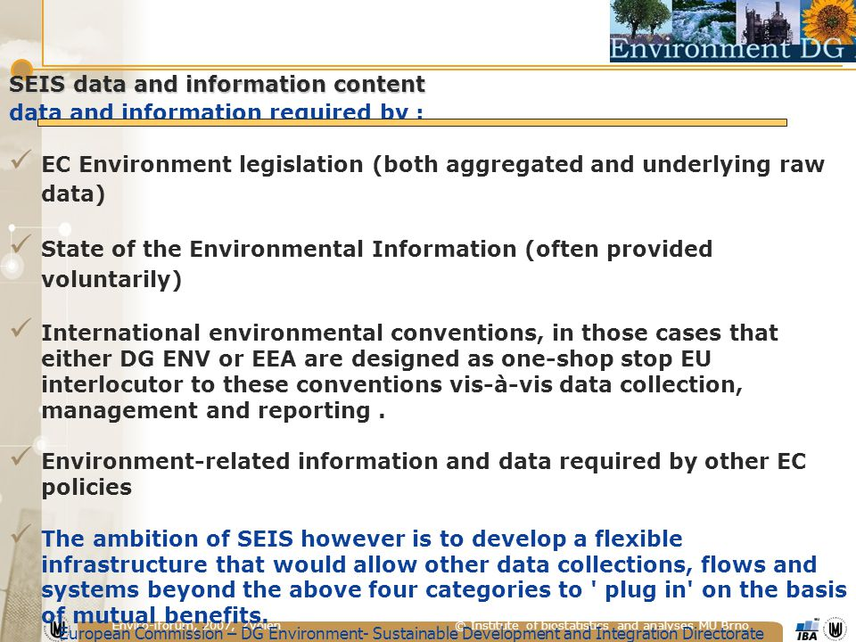 Enviro-iforum, 2007, Zvolen © Institute of biostatistics and analyses MU Brno SEIS data and information content data and information required by : EC
