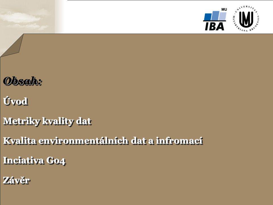 Enviro-iforum, 2007, Zvolen © Institute of biostatistics and analyses MU Brno  ffgf Enviro-i-forum, Zvolen 2 Obsah: Úvod Metriky kvality dat Kvalita environmentálních dat a infromací Inciativa Go4 Závěr