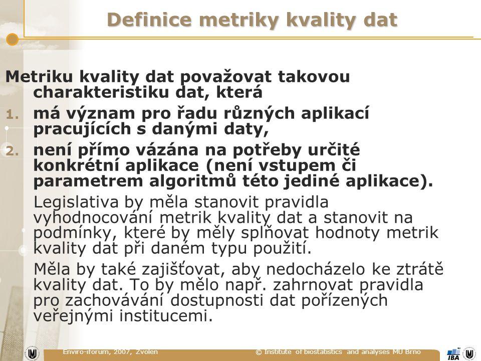 Enviro-iforum, 2007, Zvolen © Institute of biostatistics and analyses MU Brno Definice metriky kvality dat Metriku kvality dat považovat takovou chara
