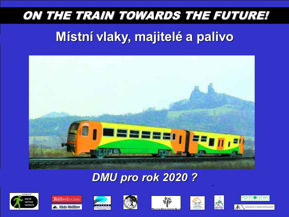 Místní vlaky, majitelé a palivo ON THE TRAIN TOWARDS THE FUTURE.