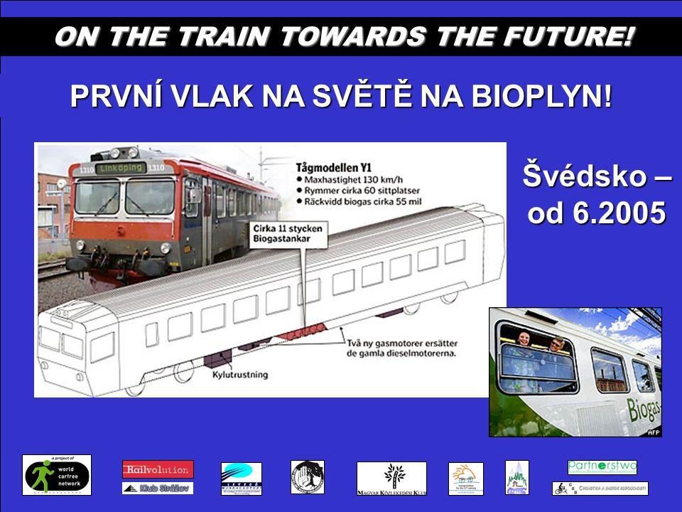 ON THE TRAIN TOWARDS THE FUTURE! PRVNÍ VLAK NA SVĚTĚ NA BIOPLYN! Švédsko – od 6.2005