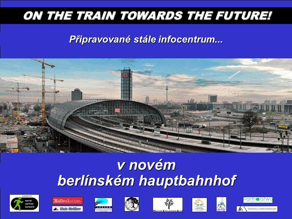 ON THE TRAIN TOWARDS THE FUTURE! Připravované stále infocentrum... v novém berlínském hauptbahnhof