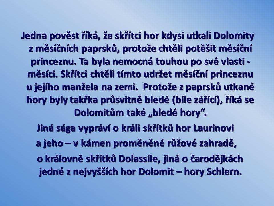 Jedna pověst říká, že skřítci hor kdysi utkali Dolomity z měsíčních paprsků, protože chtěli potěšit měsíční princeznu.