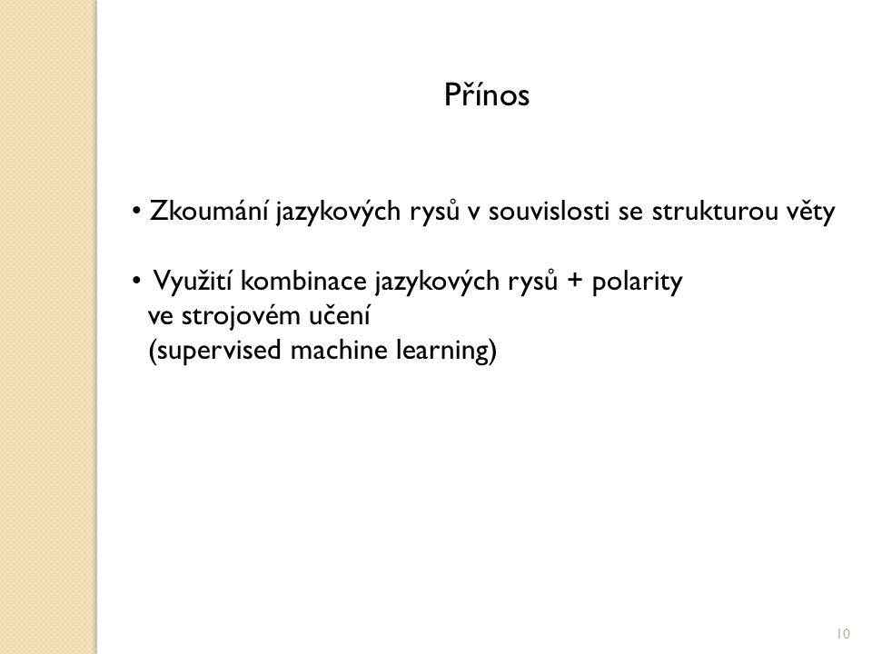 Přínos Zkoumání jazykových rysů v souvislosti se strukturou věty Využití kombinace jazykových rysů + polarity ve strojovém učení (supervised machine learning) 10