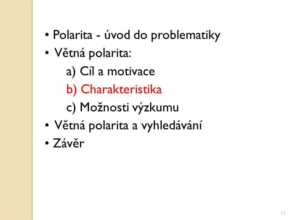 Polarita - úvod do problematiky Větná polarita: a) Cíl a motivace b) Charakteristika c) Možnosti výzkumu Větná polarita a vyhledávání Závěr 11