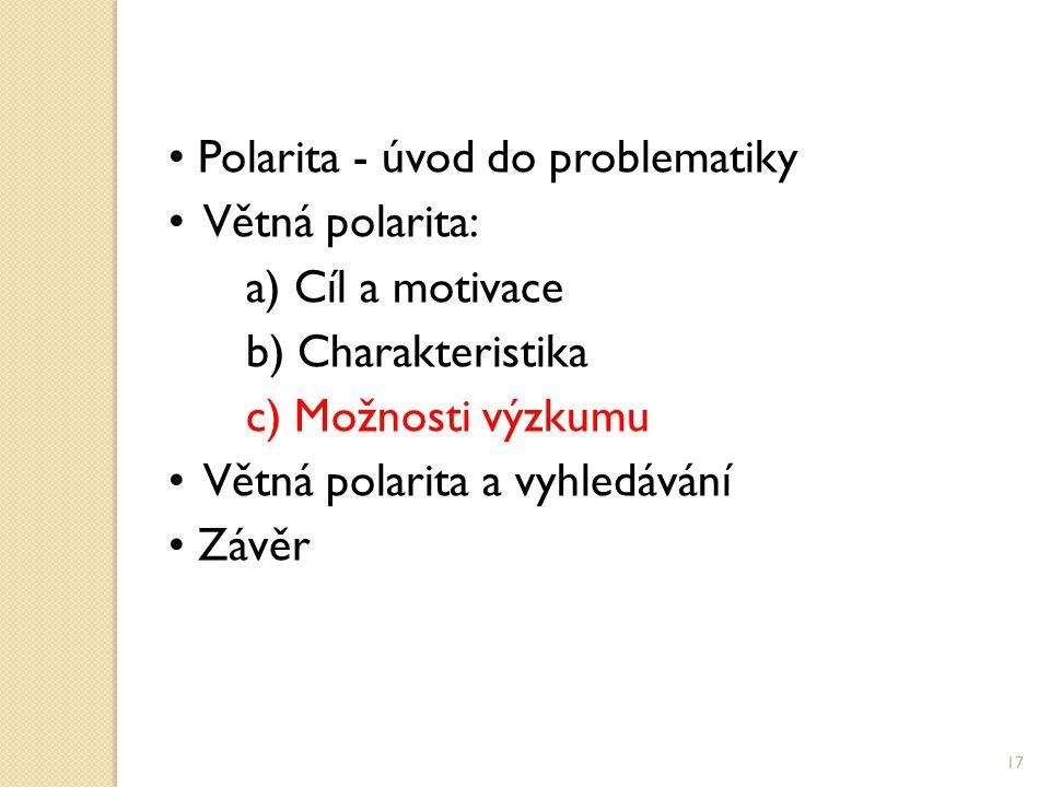 Polarita - úvod do problematiky Větná polarita: a) Cíl a motivace b) Charakteristika c) Možnosti výzkumu Větná polarita a vyhledávání Závěr 17