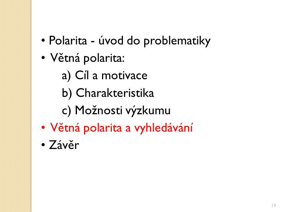 Polarita - úvod do problematiky Větná polarita: a) Cíl a motivace b) Charakteristika c) Možnosti výzkumu Větná polarita a vyhledávání Závěr 19
