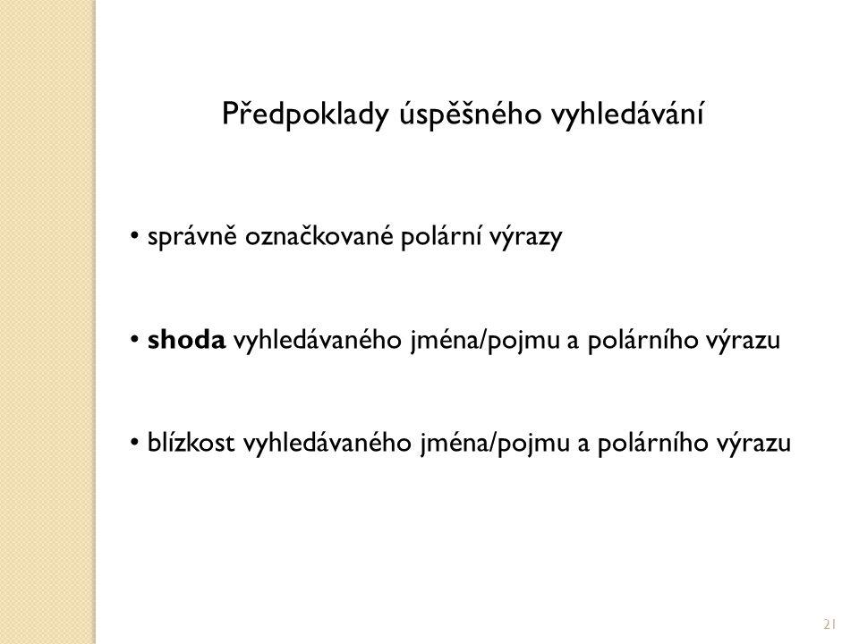 Předpoklady úspěšného vyhledávání správně označkované polární výrazy shoda vyhledávaného jména/pojmu a polárního výrazu blízkost vyhledávaného jména/pojmu a polárního výrazu 21