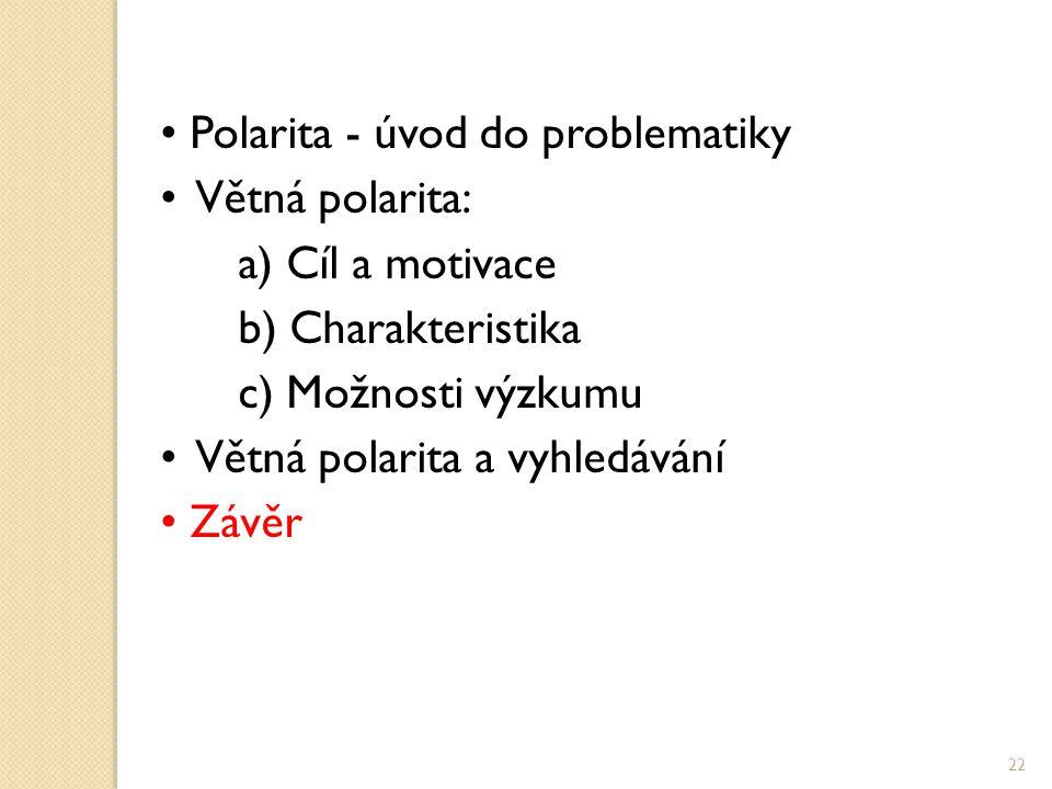 Polarita - úvod do problematiky Větná polarita: a) Cíl a motivace b) Charakteristika c) Možnosti výzkumu Větná polarita a vyhledávání Závěr 22