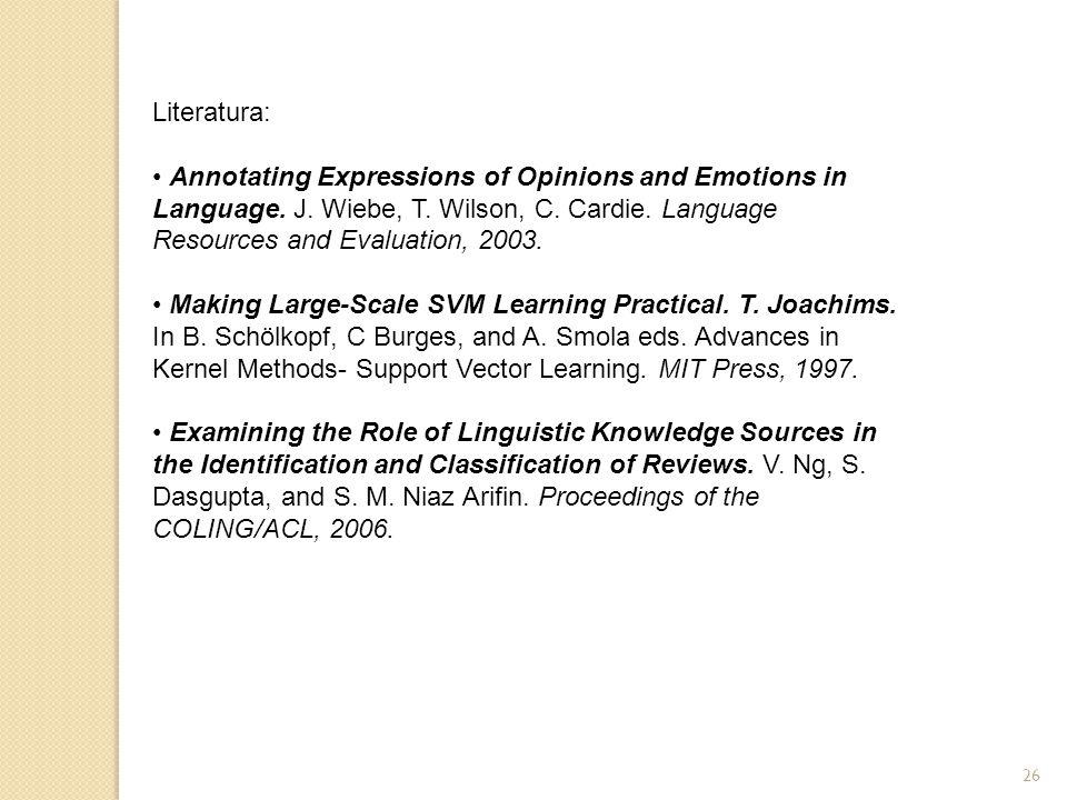 Literatura: Annotating Expressions of Opinions and Emotions in Language. J. Wiebe, T. Wilson, C. Cardie. Language Resources and Evaluation, 2003. Maki